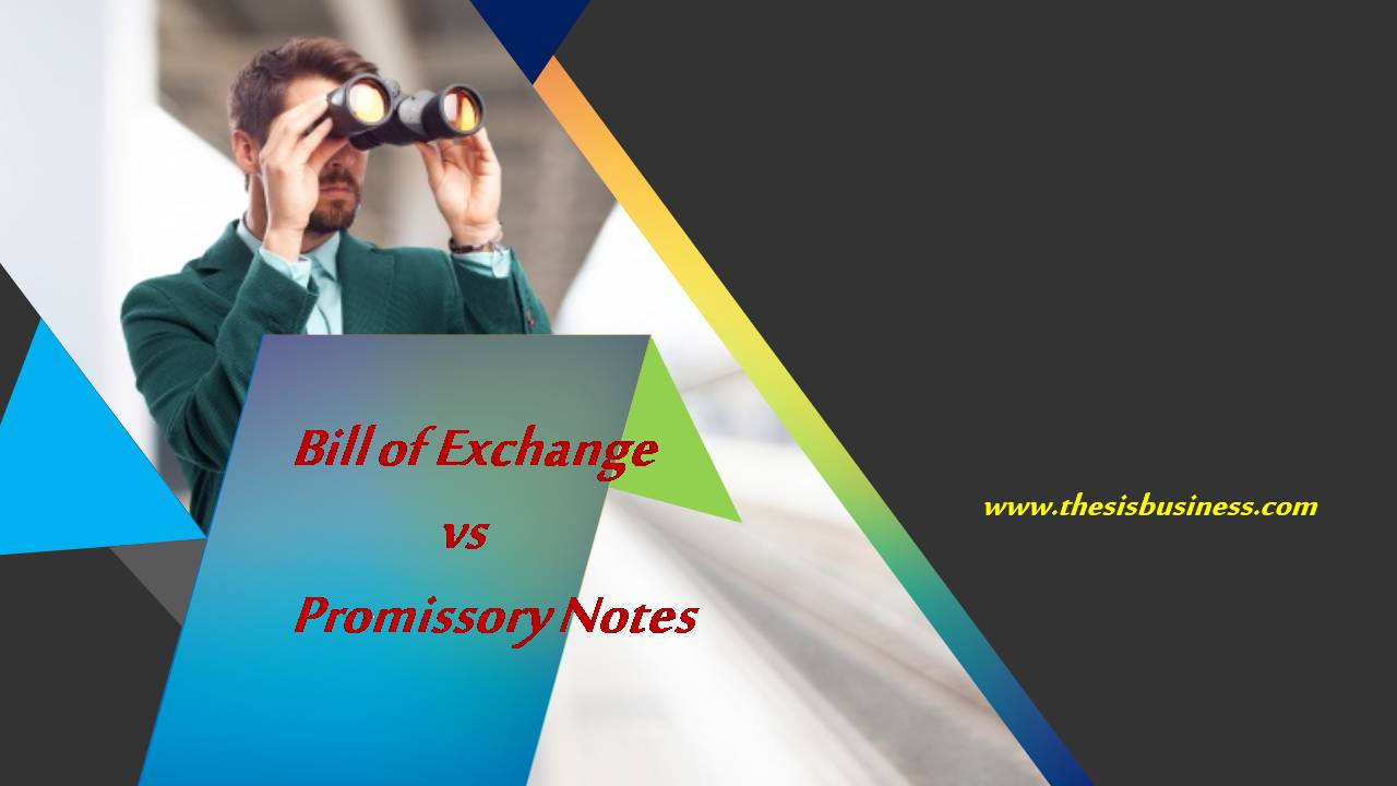 difference between bill of exchange and promissory notes