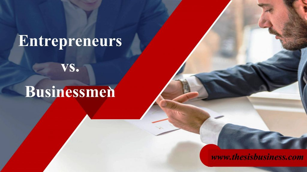 Difference between Entrepreneurs and Businessmen
